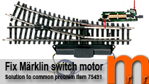 how to overcome / fix a Märklin turnout- / switch motor 75491